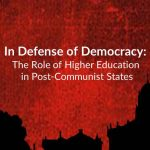 In Defense of Democracy: The Role of Higher Education in Post-Communist States [Recording]