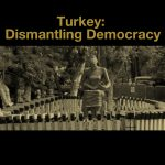 Turkey: Dismantling Democracy